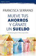 MUEVE TUS AHORROS Y GÁNATE UN SUELDO - 9788467053272 - FRANCISCA SERRANO RUIZ