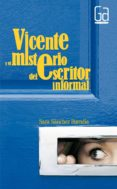 VICENTE Y EL MISTERIO DEL ESCRITOR INFORMAL - 9788467533972 - SARA SANCHEZ BUENDIA