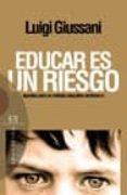 EDUCAR ES UN RIESGO: APUNTES PARA UN METODO EDUCATIVO VERDADERO - 9788474907872 - LUIGI GIUSSANI