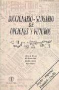 DICCIONARIO GLOSARIO DE OPCIONES Y FUTUROS ESPAÑOL-INGLES, INGLES -ESPAÑOL - 9788478170272 - ALICIA DE VICENTE