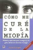 COMO ME CURE DE LA MIOPIA: METODO Y EJERCICIOS PARA CONSEGUIRLO S IN GAFAS, LENTES DE CONTACTO NI CIRUGIA - 9788479027872 - DAVID DE ANGELIS