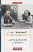 GUERRA, PERIODISMO Y LITERATURA: OBRAS COMPLETAS VOL. VIII - 9788481099072 - JUAN GOYTISOLO