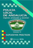 POLICIA LOCAL DE ANDALUCIA VOLUMEN VI (SUPUESTOS PRACTICOS) (2ª ED.) - 9788482193472 - MANUEL SEGURA RUIZ