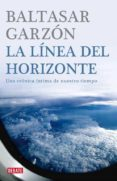 LA LINEA DEL HORIZONTE: UNA CRONICA INTIMA DE NUESTRO TIEMPO - 9788483067772 - BALTASAR GARZON REAL