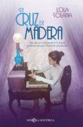 LA CRUZ DE MADERA (EBOOK) - 9788491645672 - LOLA SOLANA