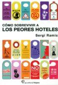 COMO SOBREVIVIR A LOS PEORES HOTELES - 9788494240072 - SERGI RAMIS