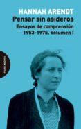 pensar sin asideros: ensayos de comprensión, 1953-1975 (vol. 1)-hannah arendt-9788494816772