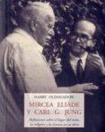 MIRCEA ELIADE Y CARL G. JUNG: REFLEXIONES SOBRE EL LUGAR DEL MITO , LA RELIGION Y LA CIENCIA EN SU OBRA - 9788497167772 - HARRY OLDMEADOW