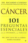 CANCER: 101 PREGUNTAS ESENCIALES PARA LOS ENFERMOS Y SUS FAMILIAS - 9788497346672 - J. L. DE LA SERNA