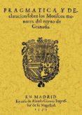 PRAGMATICA Y DECLARACION DE LOS MORISCOS MENORES DEL REYNO DE GRA NADA (ED. FACSIMIL) - 9788497614672 - VV.AA.