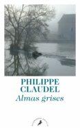 ALMAS GRISES - 9788498387872 - PHILIPPE CLAUDEL