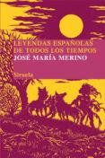 LEYENDAS ESPAÑOLAS DE TODOS LOS TIEMPOS - 9788498414172 - JOSE MARIA MERINO