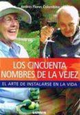 LOS CINCUENTA NOMBRES DE LA VEJEZ: EL ARTE DE INSTALARSE EN LA VI DA - 9789870008972 - MICHAEL FOESSEL