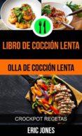 LIBRO DE COCCIÓN LENTA (OLLA DE COCCIÓN LENTA: CROCKPOT RECETAS) (EBOOK) - 9781547501182 - ERIC JONES