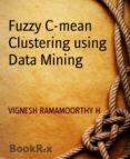 Descarga gratuita de la agenda FUZZY C-MEAN CLUSTERING USING DATA MINING de VIGNESH RAMAMOORTHY H 9783748722182 in Spanish PDF RTF PDB