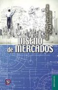 DISEÑO DE MERCADOS - 9786071621382 - VV.AA.
