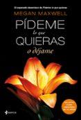 PIDEME LO QUE QUIERAS O DEJAME - 9788408118282 - MEGAN MAXWELL