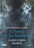 el señor de las sombras: cazadores de sombras: renacimiento - libro 2-cassandra clare-9788408176282