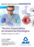 TÉCNICO ESPECIALISTA EN ANATOMÍA PATOLÓGICA DEL SERVICIO VASCO DE SALUD-OSAKIDETZA. TEMARIO GENERAL VOLUMEN 1 - 9788414216682 - VV.AA.
