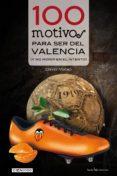 100 MOTIVOS PARA SER DEL VALENCIA - 9788415088882 - DAVID MATEO