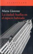 LA CIUDAD: HUELLAS EN EL ESPACIO HABITADO - 9788416011582 - MARTA LLORENTE DIAZ