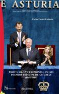 PROTOCOLO Y CEREMONIAL EN LOS PREMIOS PRINCIPE DE ASTURIAS (1981- 2010) - 9788416262182 - CARLOS FUENTE LAFUENTE