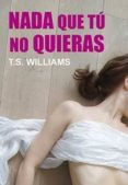 NADA QUE TU NO QUIERAS - 9788416491582 - WILLIAMS. T. S.