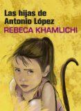 LAS HIJAS DE ANTONIO LÓPEZ - 9788416670482 - REBECA KHAMLICHI