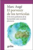 EL PORVENIR DE LOS TERRICOLAS: EL FIN DE LA PREHISTORIA DE LA HUMANIDAD COMO SOCIEDAD PLANETARIA - 9788417341282 - MARC AUGÉ