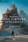 UNA LLANURA TENEBROSA (SERIE MAQUINAS MORTALES 4) - 9788420487182 - PHILIP REEVE