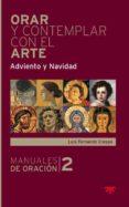 ORAR Y CONTEMPLAR CON EL ARTE: ADVIENTO Y NAVIDAD - 9788428826082 - LUIS FERNANDO CRESPO