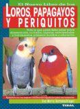 LOROS, COTORRAS Y PERIQUITOS - 9788430582082 - EVA MARIA BARTENSCHLAGER
