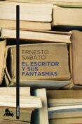 EL ESCRITOR Y SUS FANTASMAS - 9788432248382 - ERNESTO SABATO