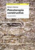 psicoterapia constructiva: una guia practica-michael j. mahoney-9788449317682