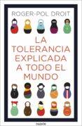 LA TOLERANCIA EXPLICADA A TODO EL MUNDO - 9788449335082 - ROGER-POL DROIT