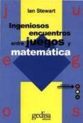 INGENIOSOS ENCUENTROS ENTRE JUEGOS Y MATEMATICA - 9788474324082 - IAN STEWART
