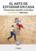 EL ARTE DE ESTUDIAR EN CASA - 9788484693482 - LUIS MANUEL MARTINEZ