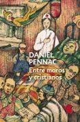ENTRE MOROS Y CRISTIANOS - 9788490322482 - DANIEL PENNAC