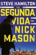 LA SEGUNDA VIDA DE NICK MASON (SERIE NICK MASON 1) - 9788490568682 - STEVE HAMILTON