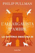 L ALLARGAVISTA D AMBRE (LA MATERIA OBSCURA 3) - 9788491373582 - PHILIP PULLMAN