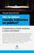 ¿qué nos jugamos cuando hablamos en público? (ebook)-pascale bang rouhet-9788492414482