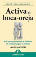 ACTIVA EL BOCA-OREJA: HAZ QUE TUS PRODUCTOS O SERVICIOS SE PROMUE VAN POR SI MISMOS - 9788492452682 - BRIAN WILLIAMS