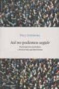 ASI NO PODEMOS SEGUIR. PARTICIPACION CIUDADANA Y DEMOCRACIA PARLA MENTARIA - 9788493653682 - PAUL GINSBORG