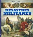 DESASTRES MILITARES, ERRORES, INCOMPETENCIA, COBARDÍA, ARROGANCIA. - 9788499284682 - GIANNI PALITTA