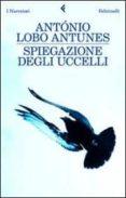 SPIEGAZIONE DEGLI UCCELLI - 9788807018282 - ANTONIO LOBO ANTUNES