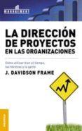 LA DIRECCION DE PROYECTOS EN LAS ORGANIZACIONES - 9789506411282 - J. DAVIDSON FRAME