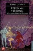 ENTRE LA VOZ Y EL SILENCIO - 9789681675882 - MARGIT FRENK ALATORRE