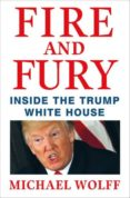 FIRE AND FURY: INSIDE THE TRUMP WHITE HOUSE - 9781408711392 - MICHAEL WOLFF