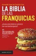 Descargas de libros electrónicos gratis para ibook LA BIBLIA DE LAS FRANQUICIAS (Spanish Edition) de FERNANDO LÓPEZ DE CASTILLA FB2 PDF iBook 9786124404092