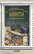 A CIEN MILLAS DE MANHATTAN - 9788403098992 - GUILLERMO FESSER